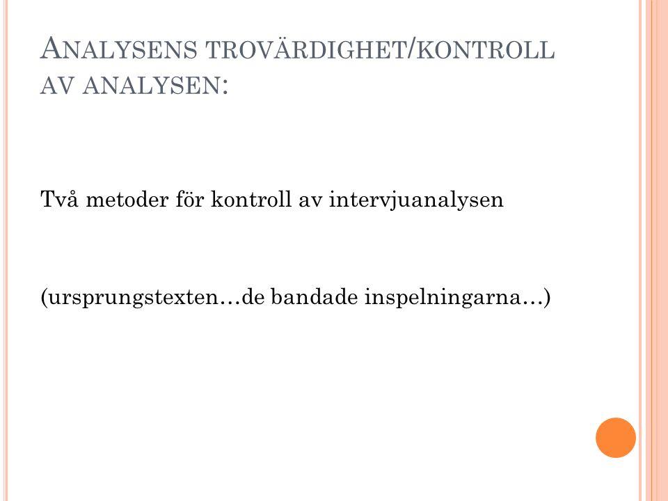 A NALYSENS TROVÄRDIGHET / KONTROLL AV ANALYSEN : Två metoder för kontroll av intervjuanalysen (ursprungstexten…de bandade inspelningarna…)