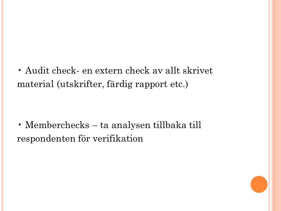 Audit check- en extern check av allt skrivet material (utskrifter, färdig rapport etc.) Memberchecks – ta analysen tillbaka till respondenten för verifikation