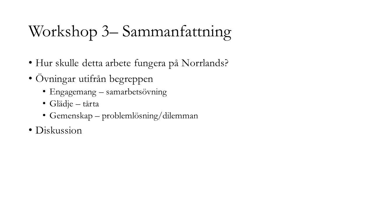 Workshop 3– Sammanfattning Hur skulle detta arbete fungera på Norrlands? Övningar utifrån begreppen Engagemang – samarbetsövning Glädje – tårta Gemens