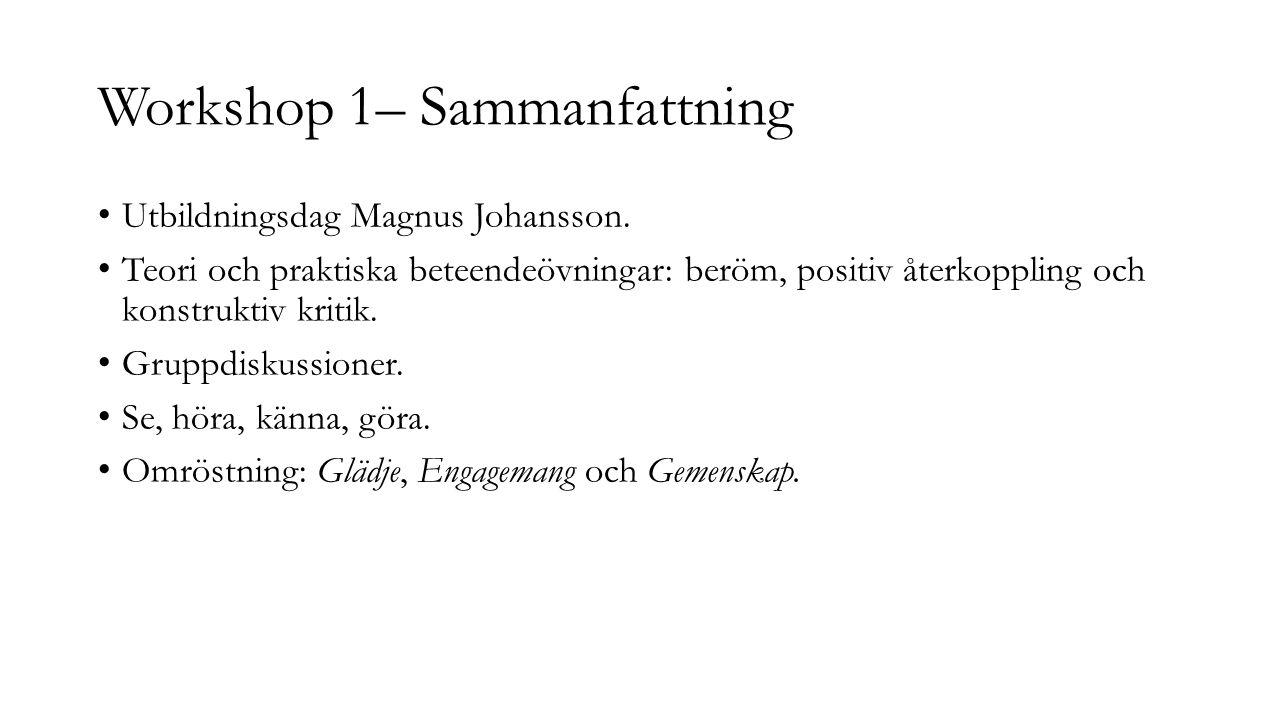 Workshop 1– Sammanfattning Utbildningsdag Magnus Johansson. Teori och praktiska beteendeövningar: beröm, positiv återkoppling och konstruktiv kritik.