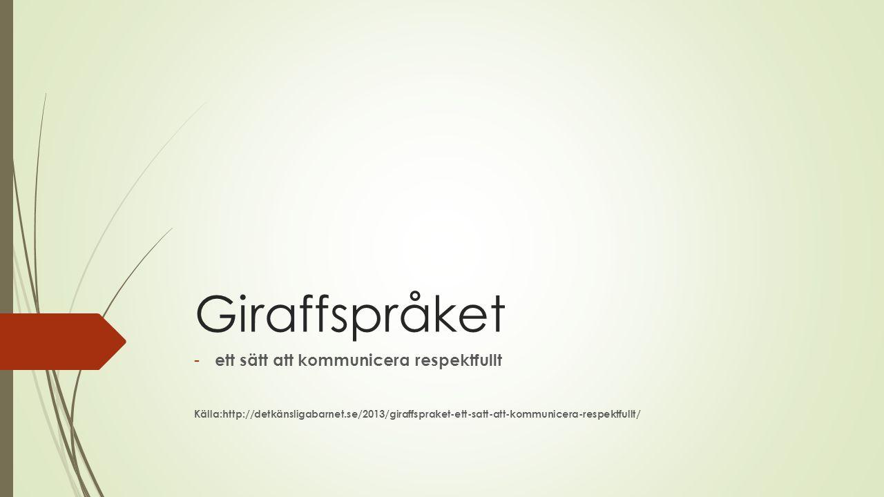 Giraffspråket - ett sätt att kommunicera respektfullt Källa:http://detkänsligabarnet.se/2013/giraffspraket-ett-satt-att-kommunicera-respektfullt/