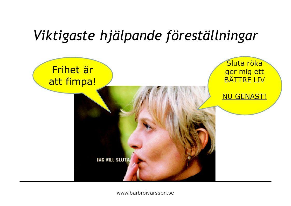 Viktigaste hjälpande föreställningar Frihet är att fimpa! Sluta röka ger mig ett BÄTTRE LIV NU GENAST! www.barbroivarsson.se