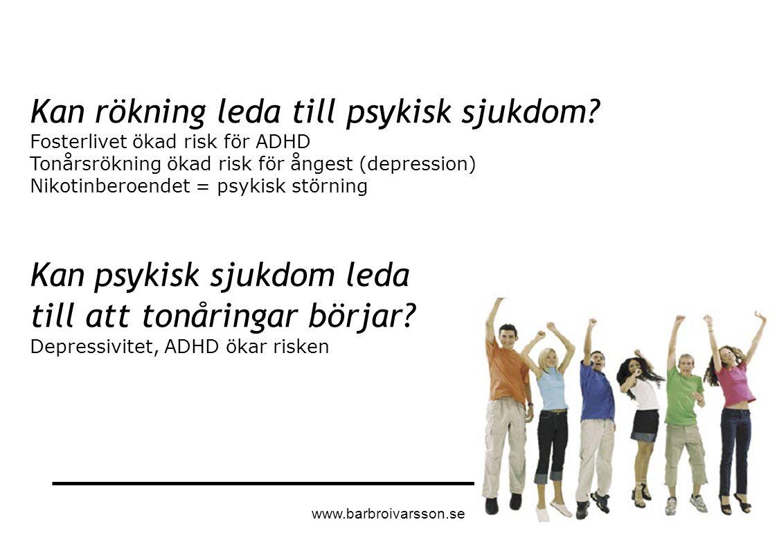 Kan rökning leda till psykisk sjukdom? Fosterlivet ökad risk för ADHD Tonårsrökning ökad risk för ångest (depression) Nikotinberoendet = psykisk störn