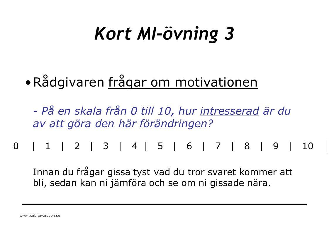 www.barbroivarsson.se Kort MI-övning 3 Rådgivaren frågar om motivationen - På en skala från 0 till 10, hur intresserad är du av att göra den här förän