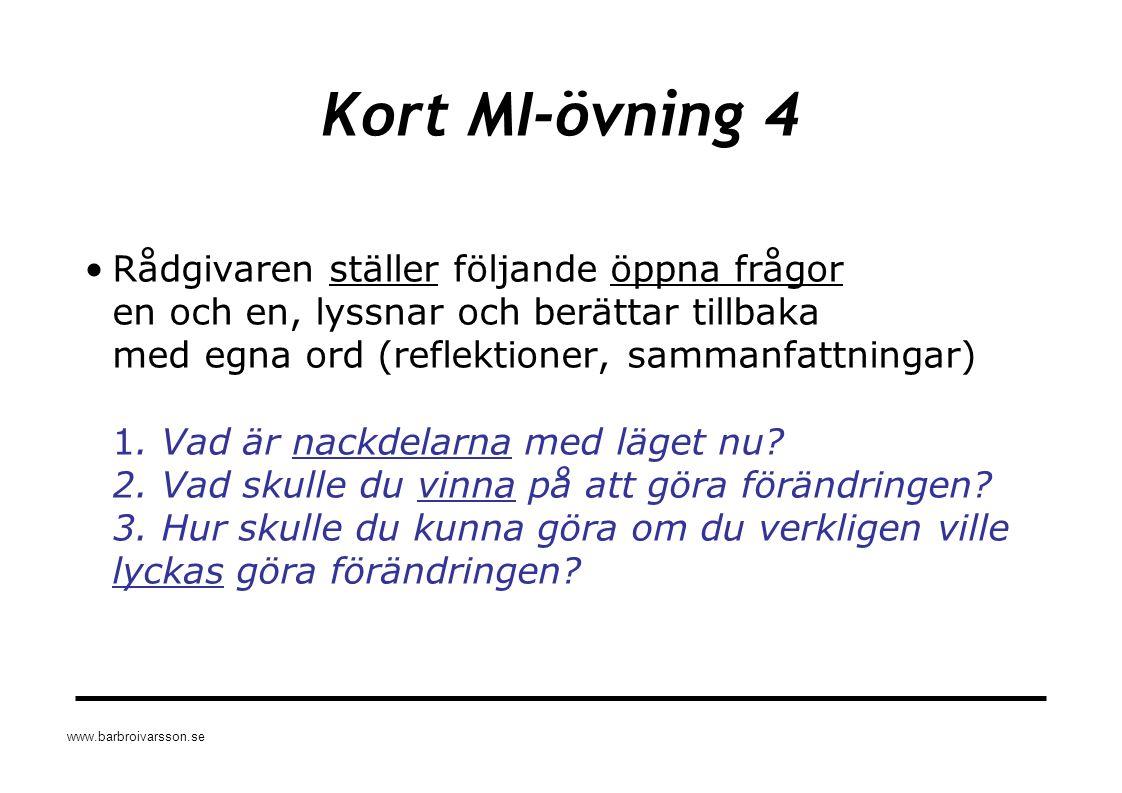 www.barbroivarsson.se Kort MI-övning 4 Rådgivaren ställer följande öppna frågor en och en, lyssnar och berättar tillbaka med egna ord (reflektioner, s