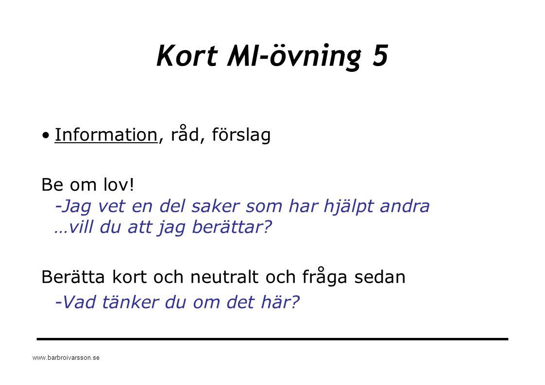 www.barbroivarsson.se Kort MI-övning 5 Information, råd, förslag Be om lov! -Jag vet en del saker som har hjälpt andra …vill du att jag berättar? Berä