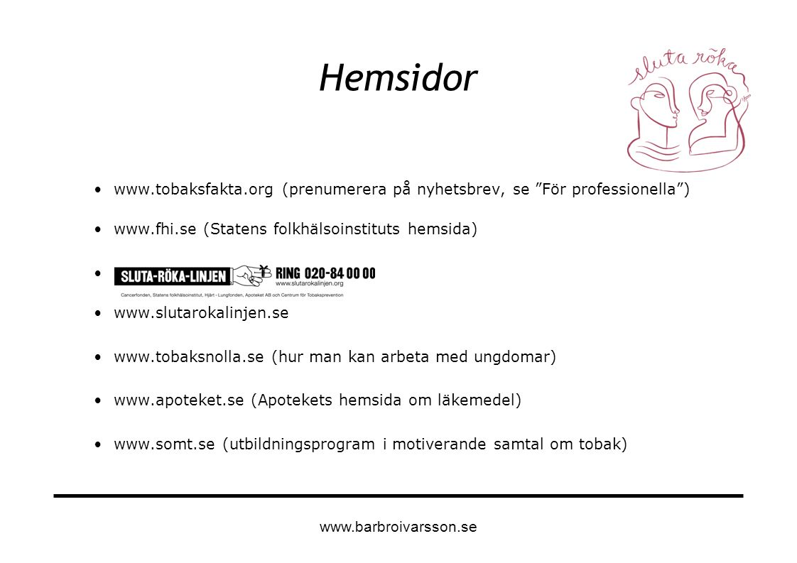 """Hemsidor www.tobaksfakta.org (prenumerera på nyhetsbrev, se """"För professionella"""") www.fhi.se (Statens folkhälsoinstituts hemsida) www.slutarokalinjen."""