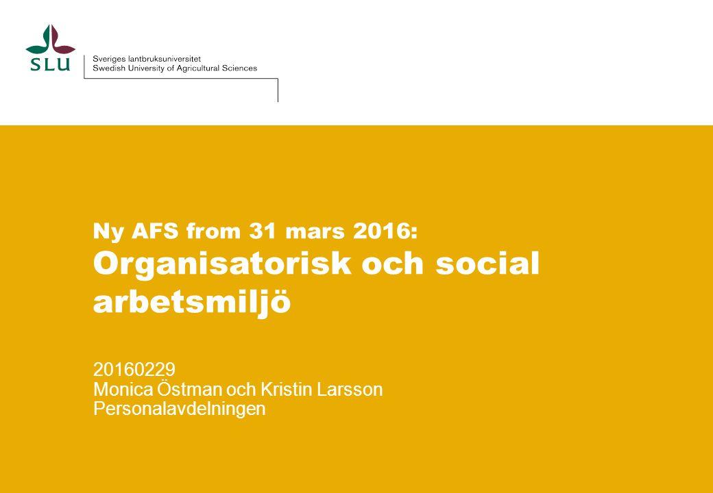 Ny AFS from 31 mars 2016: Organisatorisk och social arbetsmiljö 20160229 Monica Östman och Kristin Larsson Personalavdelningen