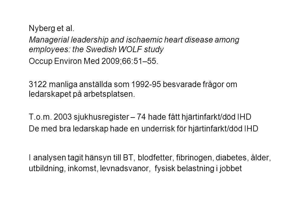 Nyberg et al. Managerial leadership and ischaemic heart disease among employees: the Swedish WOLF study Occup Environ Med 2009;66:51–55. 3122 manliga