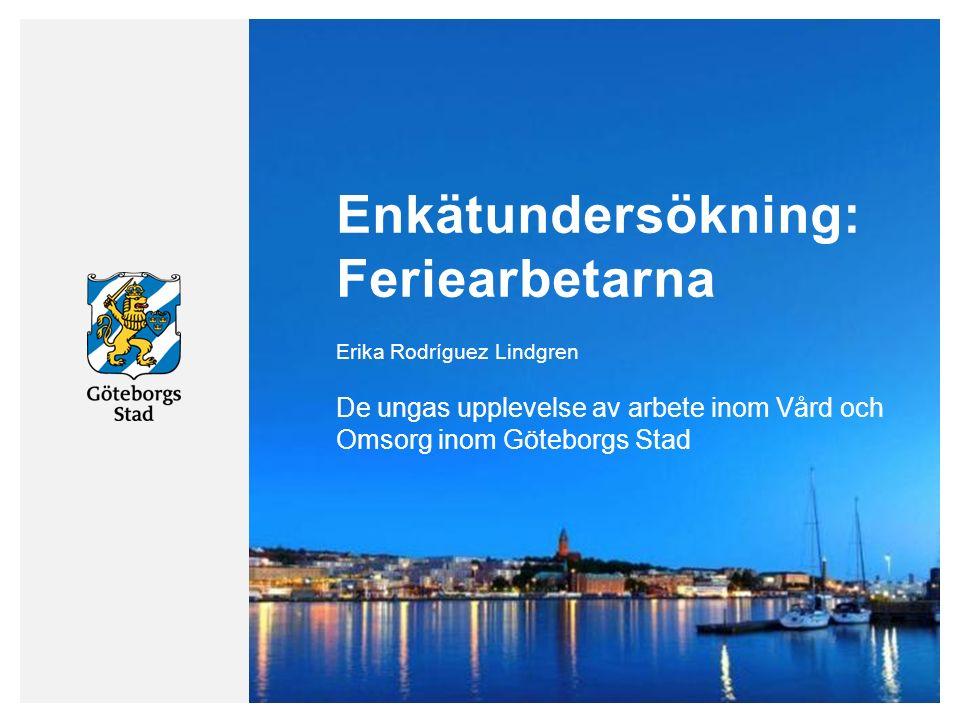 Enkätundersökning: Feriearbetarna De ungas upplevelse av arbete inom Vård och Omsorg inom Göteborgs Stad Erika Rodríguez Lindgren