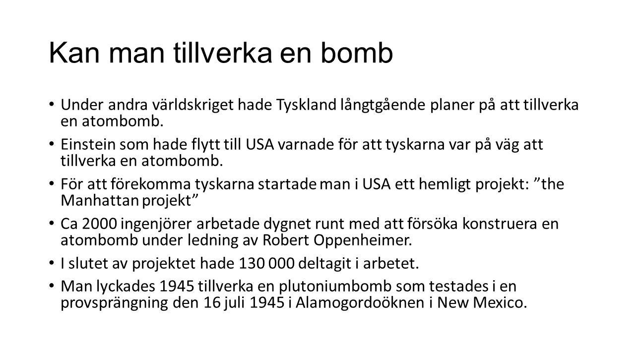 Kan man tillverka en bomb Under andra världskriget hade Tyskland långtgående planer på att tillverka en atombomb. Einstein som hade flytt till USA var