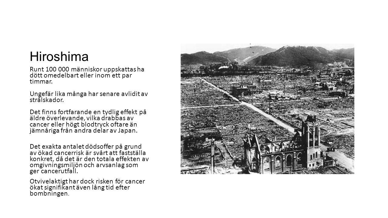 Hiroshima Runt 100 000 människor uppskattas ha dött omedelbart eller inom ett par timmar. Ungefär lika många har senare avlidit av strålskador. Det fi