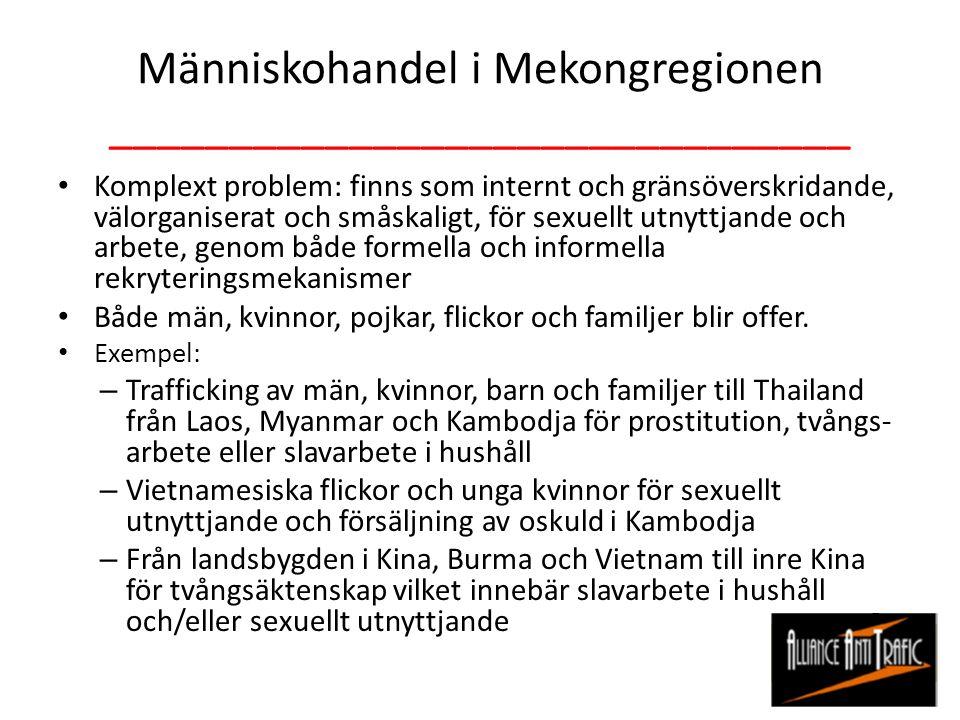 Människohandel i Mekongregionen _______________________________ Komplext problem: finns som internt och gränsöverskridande, välorganiserat och småskal