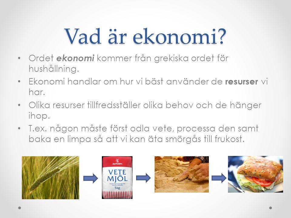 Vad är ekonomi? Ordet ekonomi kommer från grekiska ordet för hushållning. Ekonomi handlar om hur vi bäst använder de resurser vi har. Olika resurser t