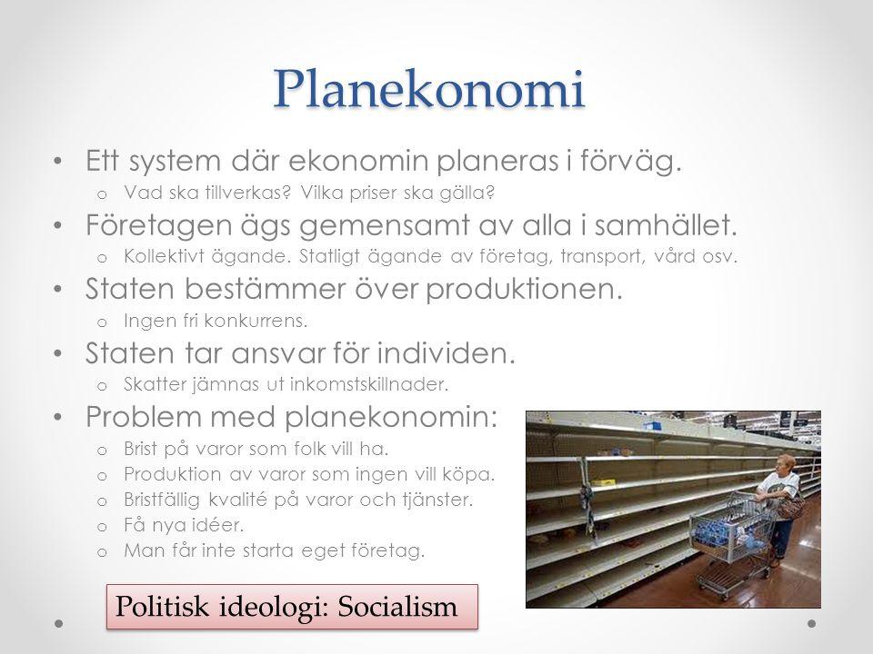 Planekonomi Ett system där ekonomin planeras i förväg. o Vad ska tillverkas? Vilka priser ska gälla? Företagen ägs gemensamt av alla i samhället. o Ko