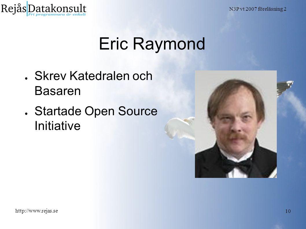 N3P vt 2007 föreläsning 2 http://www.rejas.se 10 Eric Raymond ● Skrev Katedralen och Basaren ● Startade Open Source Initiative