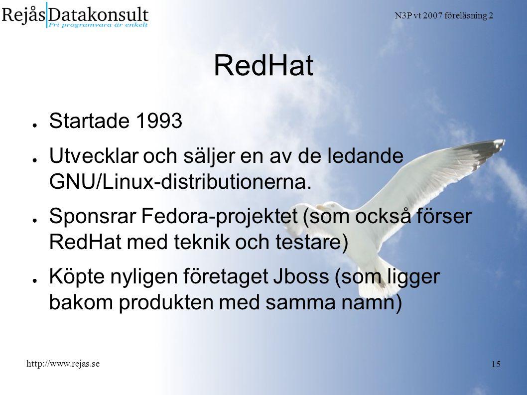 N3P vt 2007 föreläsning 2 http://www.rejas.se 15 RedHat ● Startade 1993 ● Utvecklar och säljer en av de ledande GNU/Linux-distributionerna. ● Sponsrar