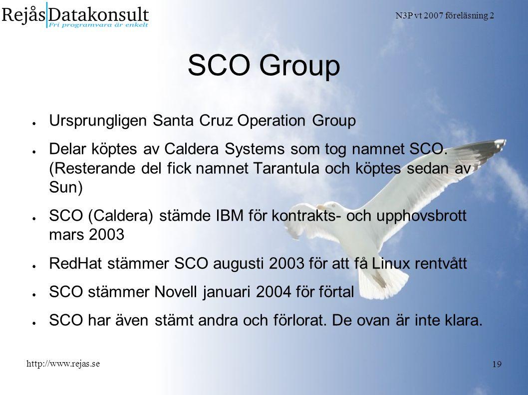 N3P vt 2007 föreläsning 2 http://www.rejas.se 19 SCO Group ● Ursprungligen Santa Cruz Operation Group ● Delar köptes av Caldera Systems som tog namnet
