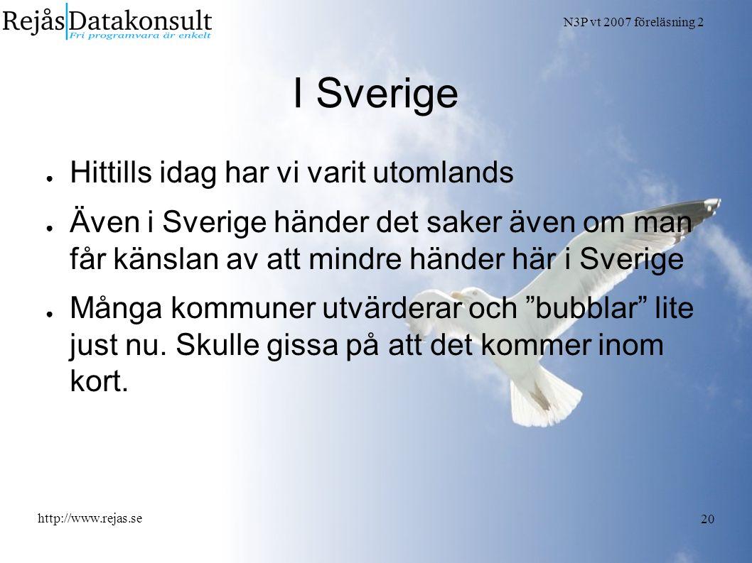 N3P vt 2007 föreläsning 2 http://www.rejas.se 20 I Sverige ● Hittills idag har vi varit utomlands ● Även i Sverige händer det saker även om man får känslan av att mindre händer här i Sverige ● Många kommuner utvärderar och bubblar lite just nu.