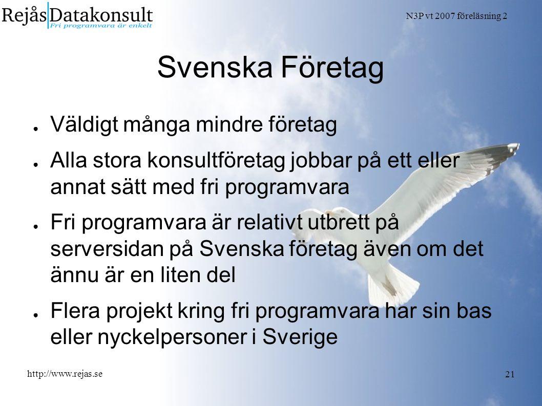 N3P vt 2007 föreläsning 2 http://www.rejas.se 21 Svenska Företag ● Väldigt många mindre företag ● Alla stora konsultföretag jobbar på ett eller annat
