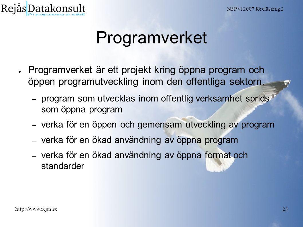 N3P vt 2007 föreläsning 2 http://www.rejas.se 23 Programverket ● Programverket är ett projekt kring öppna program och öppen programutveckling inom den offentliga sektorn.