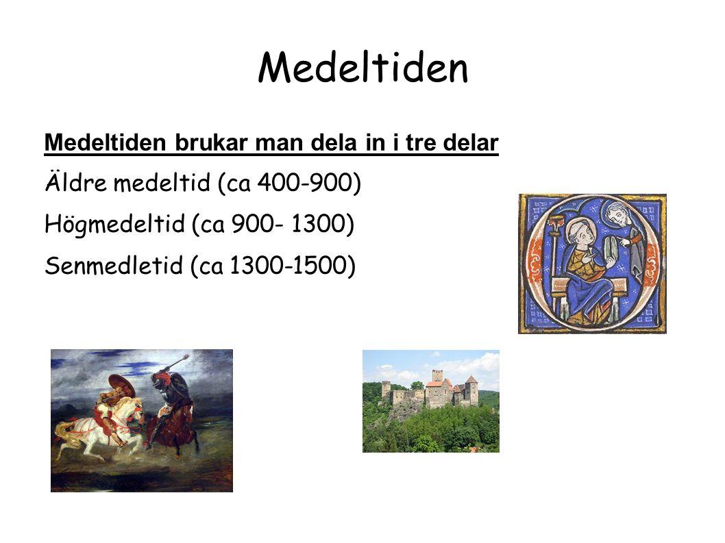Medeltiden Medeltiden brukar man dela in i tre delar Äldre medeltid (ca 400-900) Högmedeltid (ca 900- 1300) Senmedletid (ca 1300-1500)