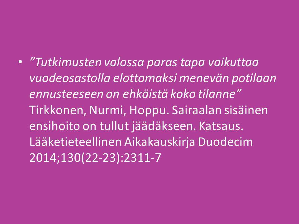 Tutkimusten valossa paras tapa vaikuttaa vuodeosastolla elottomaksi menevän potilaan ennusteeseen on ehkäistä koko tilanne Tirkkonen, Nurmi, Hoppu.