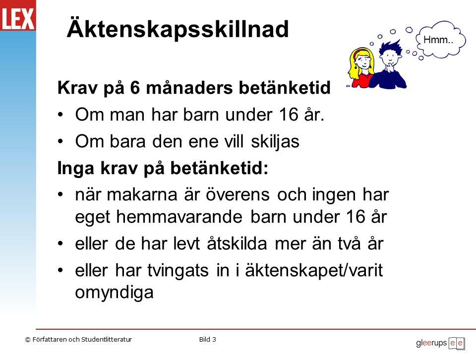 © Författaren och StudentlitteraturBild 3 Äktenskapsskillnad Krav på 6 månaders betänketid Om man har barn under 16 år. Om bara den ene vill skiljas I