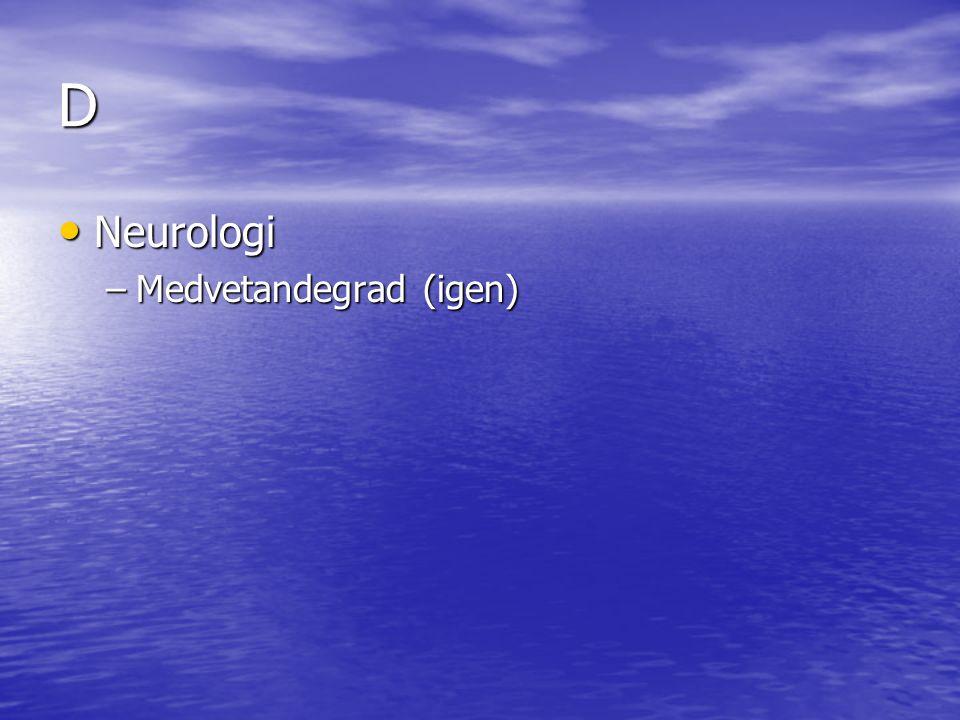 D Neurologi Neurologi –Medvetandegrad (igen)