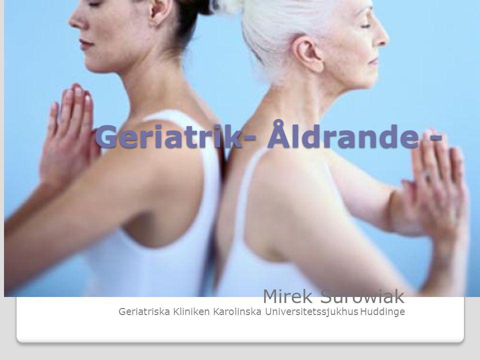 Geriatrik- Åldrande - Mirek Surowiak Geriatriska Kliniken Karolinska Universitetssjukhus Huddinge