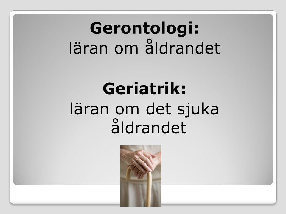 Gerontologi: läran om åldrandet Geriatrik: läran om det sjuka åldrandet
