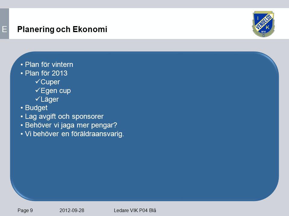 Page 9 2012-09-28 Ledare VIK P04 Blå Planering och Ekonomi Plan för vintern Plan för 2013 Cuper Egen cup Läger Budget Lag avgift och sponsorer Behöver vi jaga mer pengar.