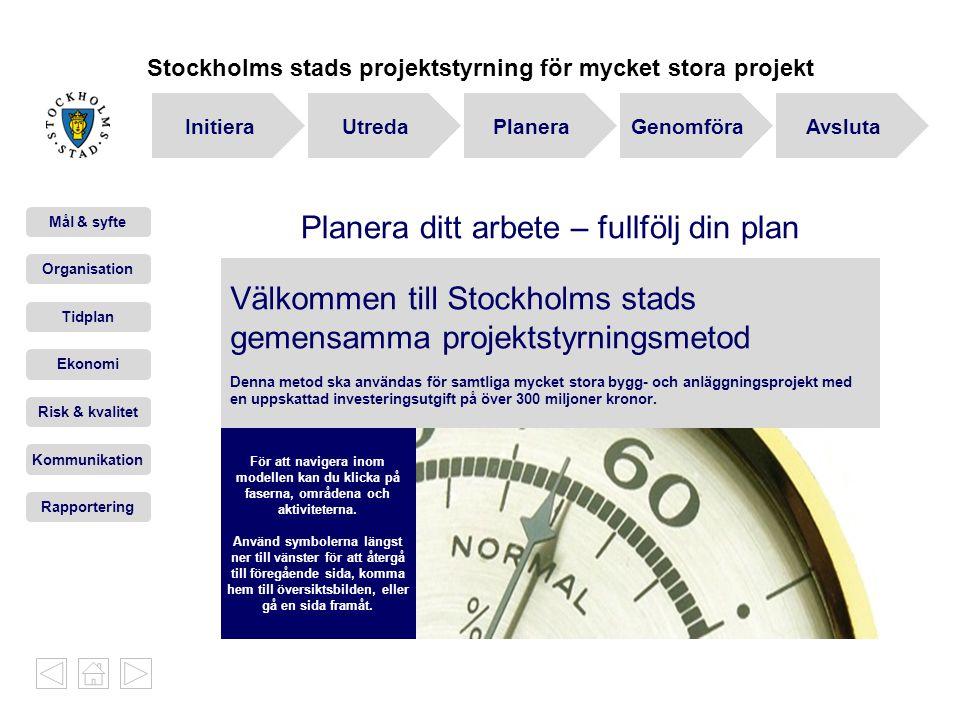 Stockholms stads projektstyrning för mycket stora projekt Välkommen till Stockholms stads gemensamma projektstyrningsmetod Denna metod ska användas för samtliga mycket stora bygg- och anläggningsprojekt med en uppskattad investeringsutgift på över 300 miljoner kronor.