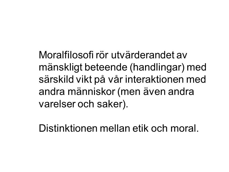 Moralfilosofi rör utvärderandet av mänskligt beteende (handlingar) med särskild vikt på vår interaktionen med andra människor (men även andra varelser och saker).