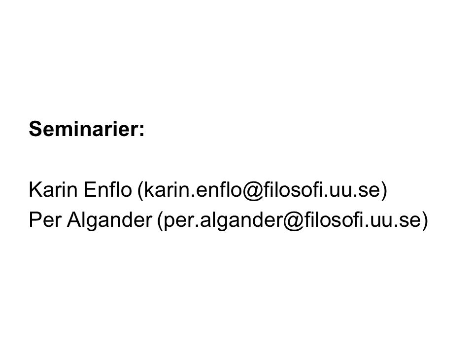 Seminarier: Karin Enflo (karin.enflo@filosofi.uu.se) Per Algander (per.algander@filosofi.uu.se)