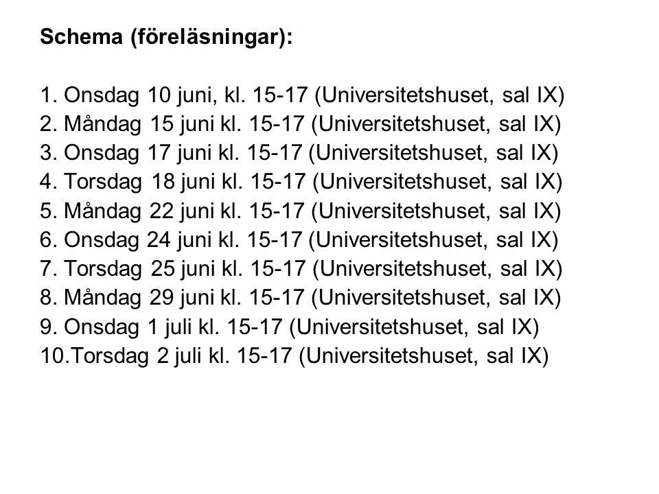 Schema (föreläsningar): 1. Onsdag 10 juni, kl. 15-17 (Universitetshuset, sal IX) 2.