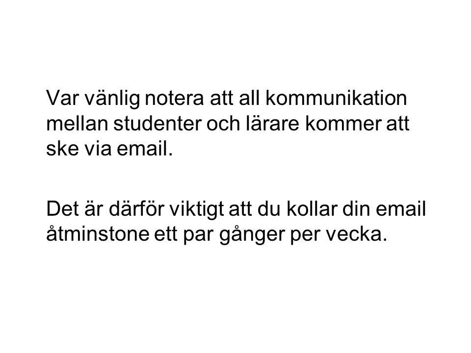 Var vänlig notera att all kommunikation mellan studenter och lärare kommer att ske via email.