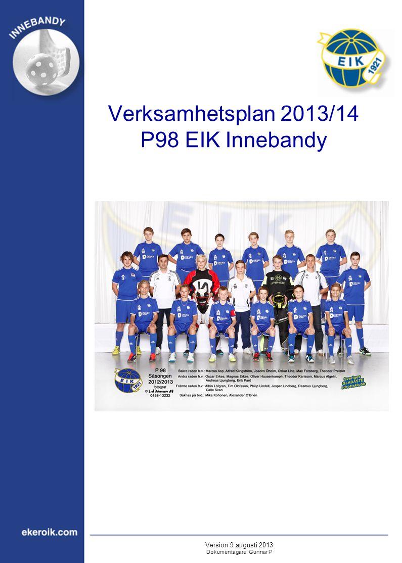 Verksamhetsplan 2013/14 P98 EIK Innebandy Version 9 augusti 2013 Dokumentägare: Gunnar P