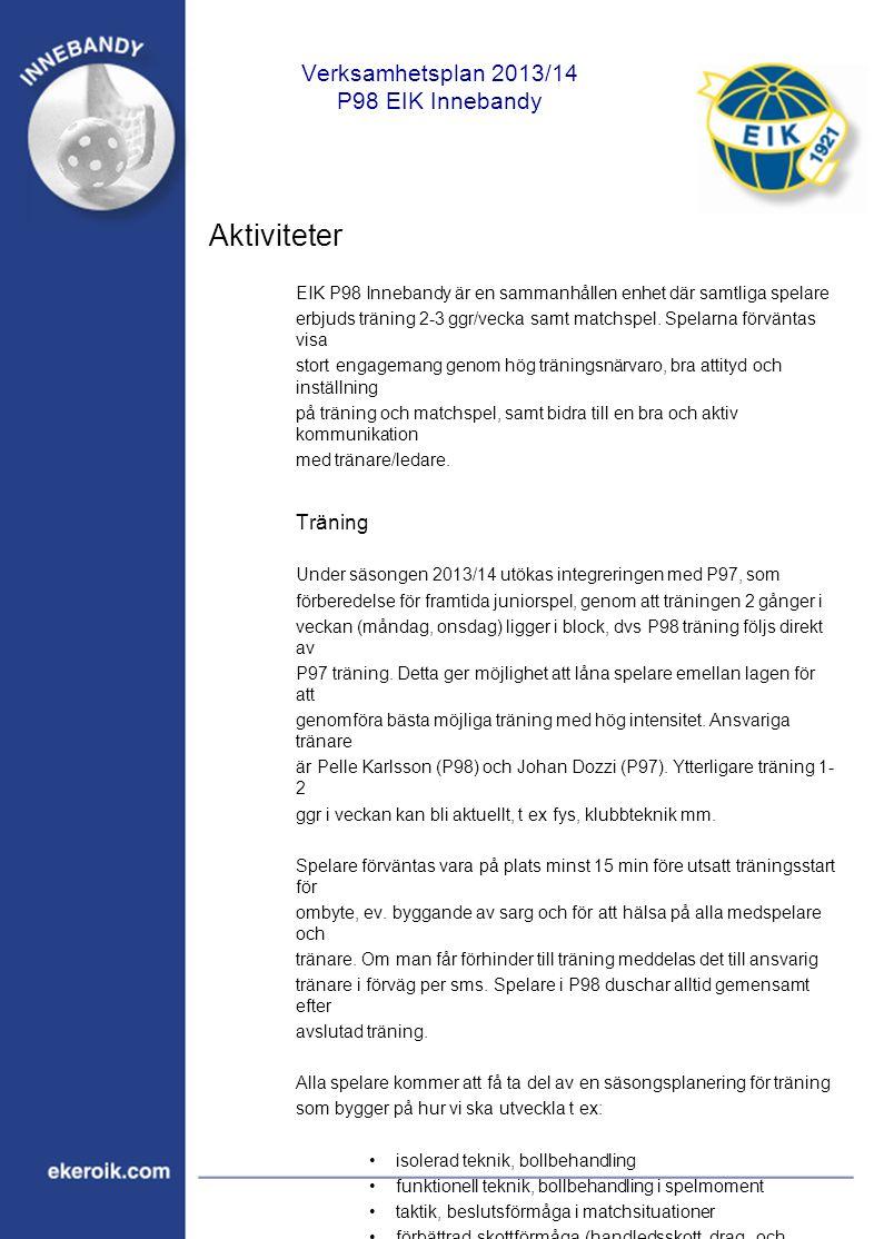 Verksamhetsplan 2013/14 P98 EIK Innebandy Aktiviteter EIK P98 Innebandy är en sammanhållen enhet där samtliga spelare erbjuds träning 2-3 ggr/vecka samt matchspel.