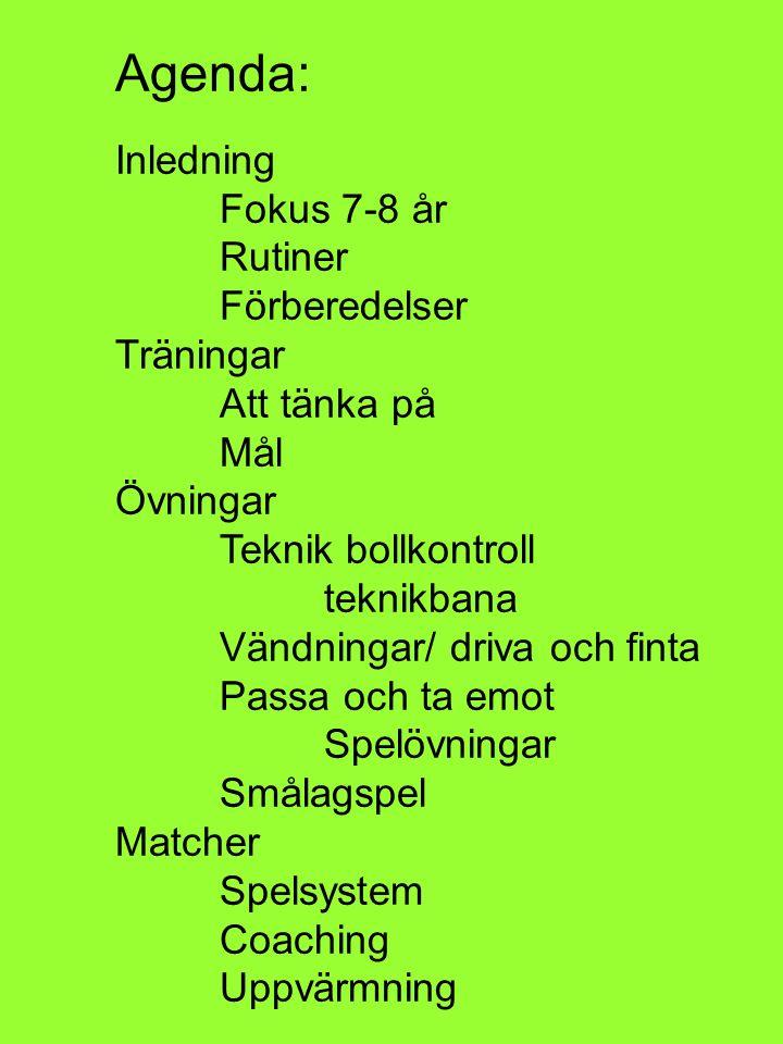 Agenda: Inledning Fokus 7-8 år Rutiner Förberedelser Träningar Att tänka på Mål Övningar Teknik bollkontroll teknikbana Vändningar/ driva och finta Passa och ta emot Spelövningar Smålagspel Matcher Spelsystem Coaching Uppvärmning