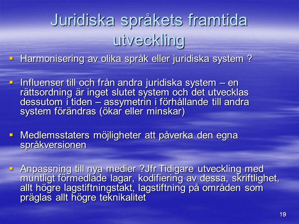 19 Juridiska språkets framtida utveckling  Harmonisering av olika språk eller juridiska system .