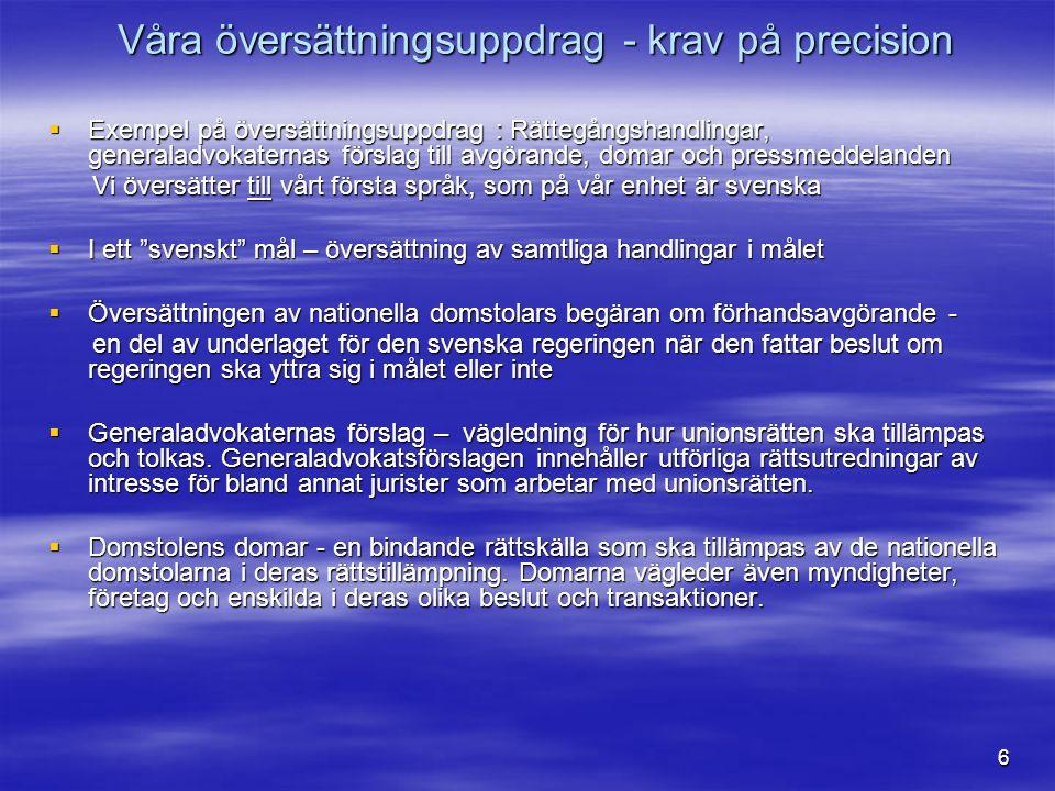 7  Volym: ca 900 000 sidor till 23 olika språk varav ca 40.000 sidor till svenska  Trend: volymen ökar konstant och i allt snabbare takt, exempelvis begäran om förhandsavgörande, inlagor från medlemsstater m.fl.