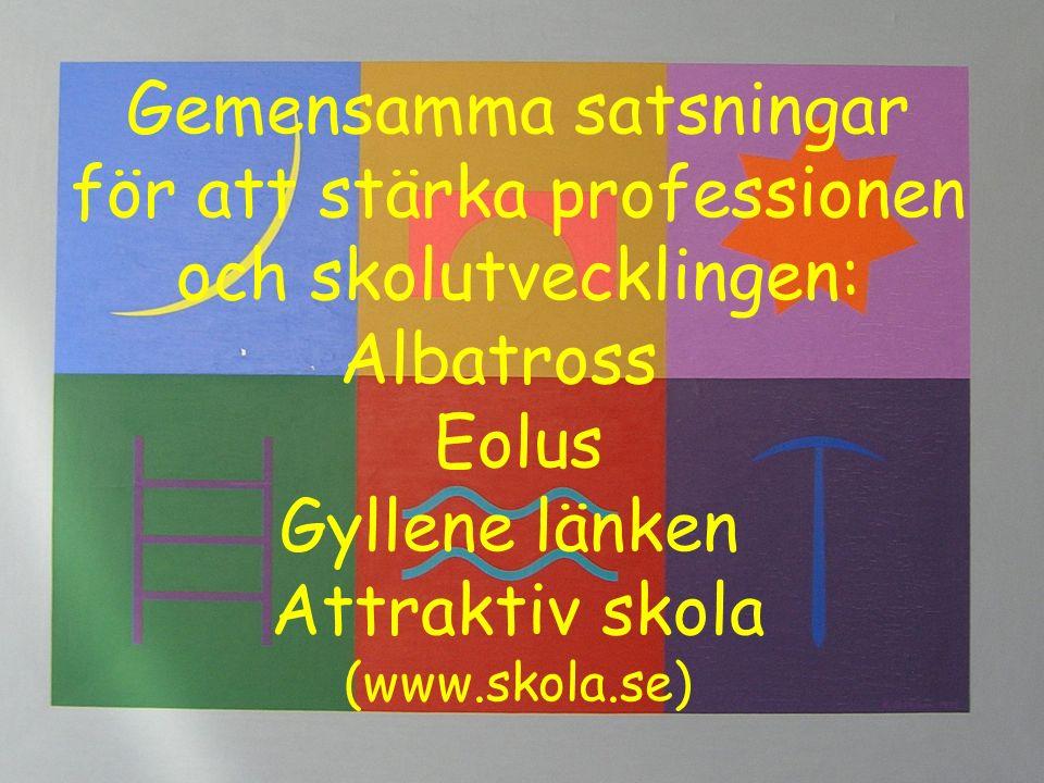 Gemensamma satsningar för att stärka professionen och skolutvecklingen: Albatross Eolus Gyllene länken Attraktiv skola (www.skola.se)