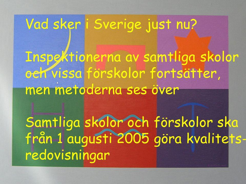 Vad sker i Sverige just nu? Inspektionerna av samtliga skolor och vissa förskolor fortsätter, men metoderna ses över Samtliga skolor och förskolor ska