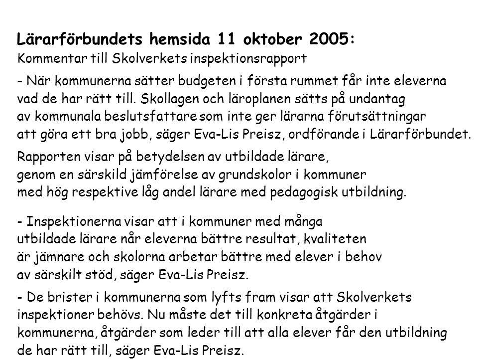 Lärarförbundets hemsida 11 oktober 2005: Kommentar till Skolverkets inspektionsrapport - När kommunerna sätter budgeten i första rummet får inte eleve