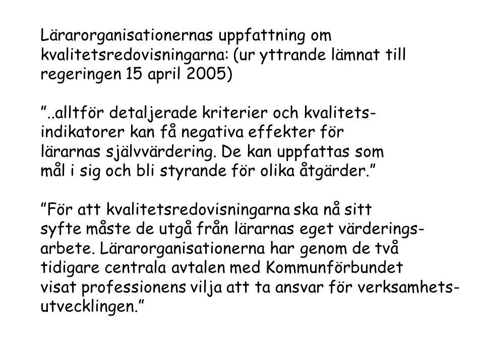 """Lärarorganisationernas uppfattning om kvalitetsredovisningarna: (ur yttrande lämnat till regeringen 15 april 2005) """"..alltför detaljerade kriterier oc"""