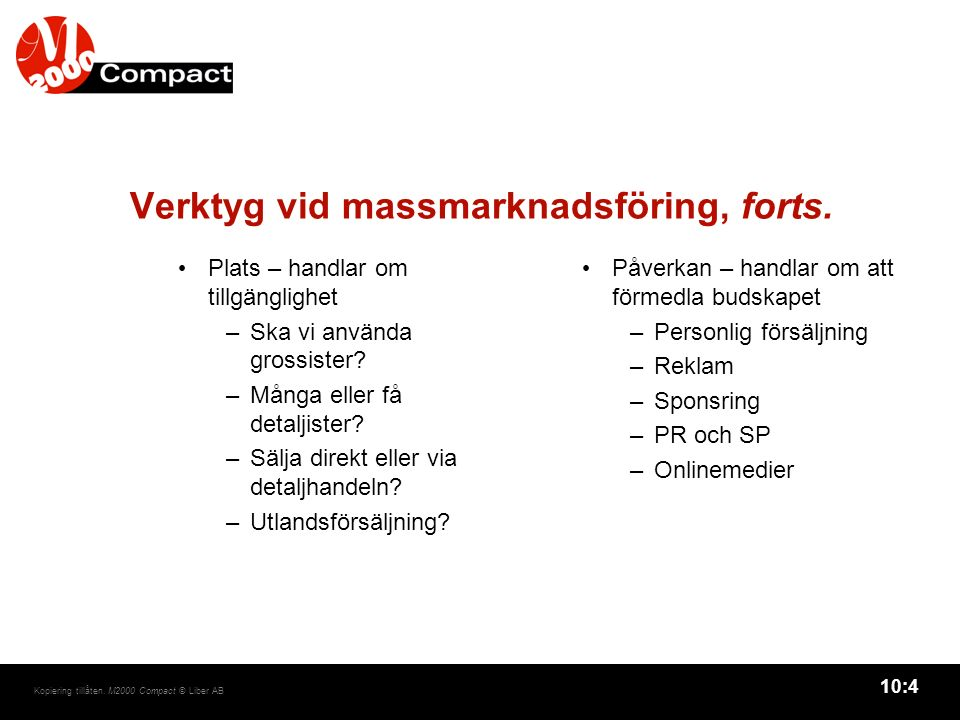 10:4 Kopiering tillåten. M2000 Compact © Liber AB Verktyg vid massmarknadsföring, forts.