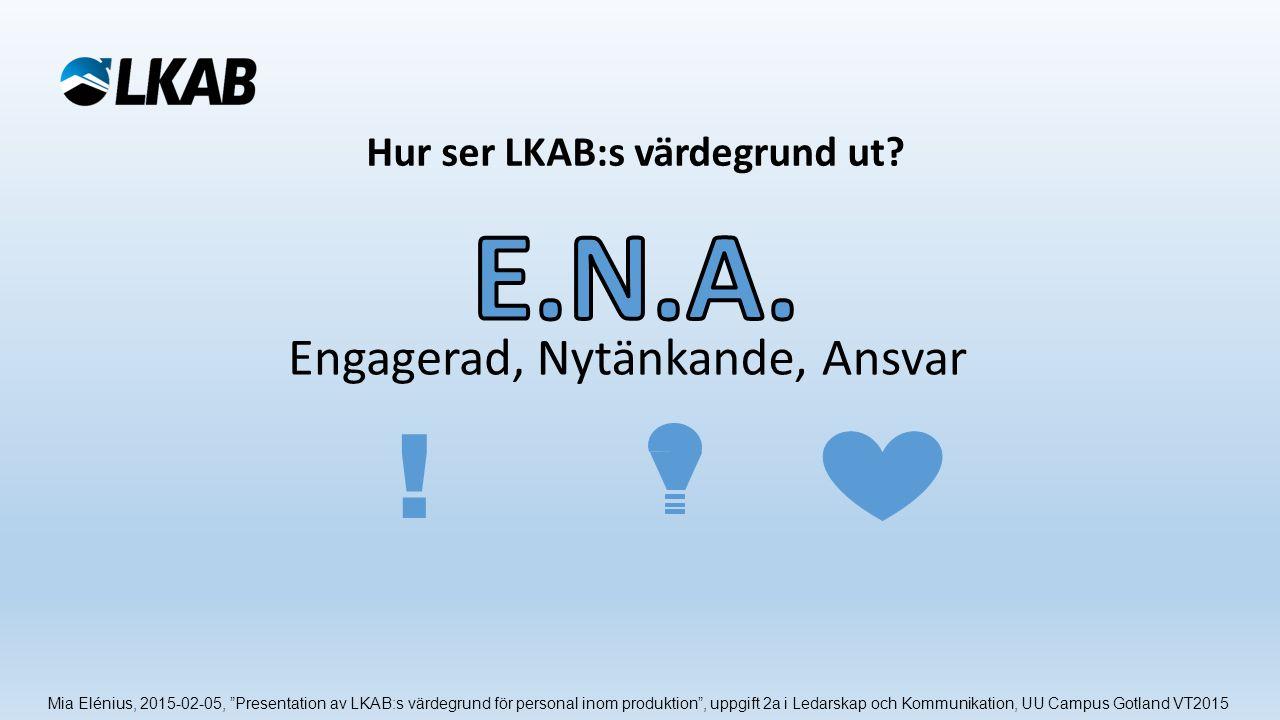 Med engagerad menar vi att vi har våra kunders resultat i fokus i allt vi gör! Mia Elénius, 2015-02-05, Presentation av LKAB:s värdegrund för personal inom produktion , uppgift 2a i Ledarskap och Kommunikation, UU Campus Gotland VT2015 !