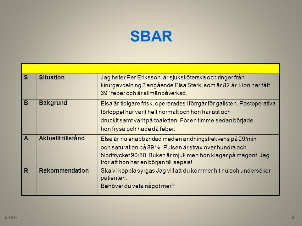 SBAR 2015-12-0825 SSituation Jag heter Per Eriksson, är sjuksköterska och ringer från kirurgavdelning 2 angående Elsa Stark, som är 82 år.