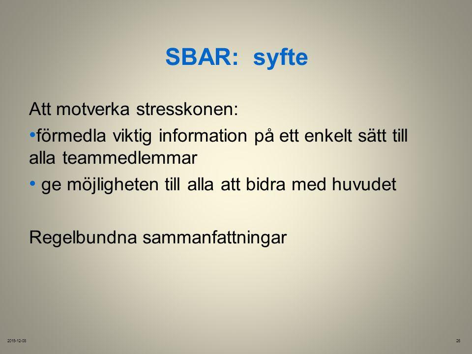 SBAR:syfte 2015-12-0826 Att motverka stresskonen: förmedla viktig information på ett enkelt sätt till alla teammedlemmar ge möjligheten till alla att bidra med huvudet Regelbundna sammanfattningar